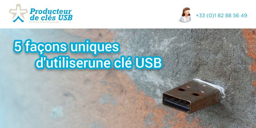 5 façons uniques d'utiliser une clé USB